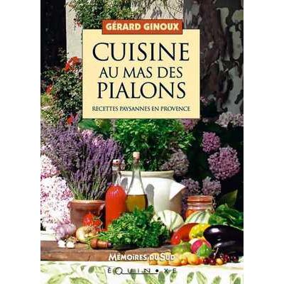 Cuisine au mas des pialons recettes paysannes editions - Editions sud ouest cuisine ...