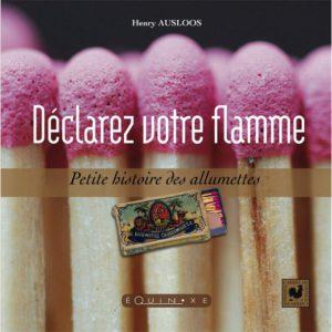 editions-equinoxe-681-carres-de-france-declarez-votre-flamme-petite-histoire-des-allumettes