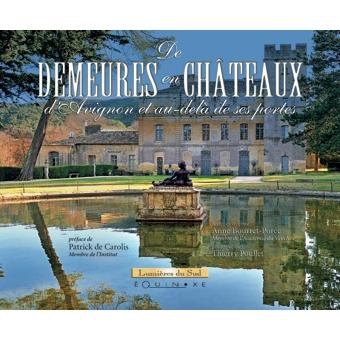 DE DEMEURES EN CHATEAUX, d' Avignon et au-delà de ses portes - 9782841358472 - Editions Equinoxe