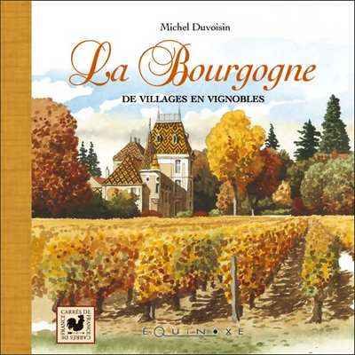 LA BOURGOGNE : De villages en vignobles